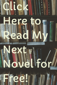 Read My Next Novel for Free!